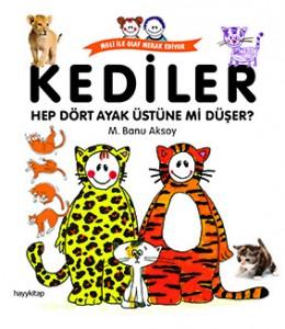 Kediler Hep Dört Ayak Üstüne mi Düşer? M. Banu Aksoy Resimleyen: Kolektif Hayykitap,  40 sayfa