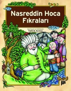 Nasreddin Hoca Fıkraları Hazırlayan ve Resimleyen: Fatih M. Durmuş Pan Yayıncılık, 192 sayfa