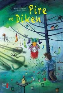 Pire ve Diken Pieter Kooljwick Resimleyen: Linde Faas Çeviren: Ufuk Güngör Büyülü Fener Yayınları, 128 sayfa.
