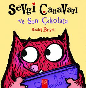 Sevgi Canavarı ve Son Çikolata Rachel Bright Çeviren: Meltem Özdemir 1001 Çiçek Kitaplar, 36 sayfa