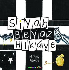 Siyah Beyaz Hikâye M. Tunç Atalay Mandolin Yayınları 24 sayfa