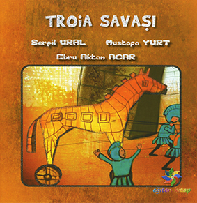 Troia Savaşı Serpil Ural Proje Danışmanı: Ebru Aktan Acar Resimleyen: Mustafa Yurt Eğiten Kitap, 22 sayfa