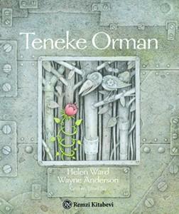 Teneke Orman Helen Ward  Resimleyen: Wayne Anderson  Çeviren: Şiirsel Taş Remzi Kitabevi, 32 sayfa