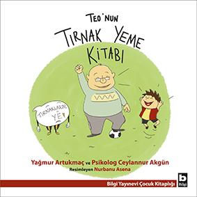 Teo'nun Tırnak Yeme Kitabı Yağmur Artukmaç Ceylannur Akgün Resimleyen: Nurbanu Asena Bilgi Yayınevi, 24 sayfa