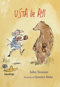 Usta ile Ayı John Yeoman Resimleyen: Quentin Blake Türkçeleştiren: Sumru Ağıryürüyen  Hayy Kitap, 136 sayfa