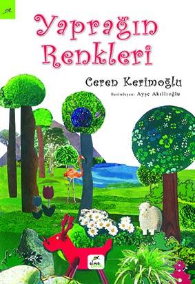 Yaprağın Renkleri Ceren Kerimoğlu Resimleyen: Ayşe Akıllıoğlu  Elma Yayınevi, 40 sayfa