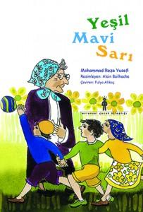Yeşil, Mavi, Sarı Mohammad Reza Yusefi Resimleyen: Alain Bailhache  Çeviren: Fulya Alikoç Evrensel Yayınları, 20 sayfa