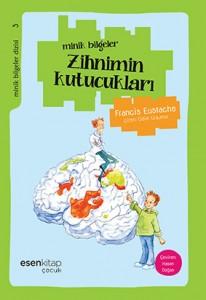 Minik Bilgeler Zihnimin Kutucukları Francis Eustache Resimleyen: Odile Graumer Çeviren: Hasan Doğan Esen Kitap, 56 sayfa