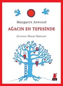 Ağacın En Tepesinde Margaret Atwood Resimleyen: Margaret Atwood Çeviren: İlknur Özdemir Kırmızı Kedi Yayınevi, 32 sayfa