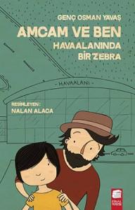 Amcam ve Ben – Havaalanında Bir Zebra Genç Osman Yavaş Resimleyen: Nazan Alaca Final Kültür Sanat Yayınları, 64 sayfa
