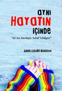 Aynı Hayatın İçinde Anne-Laure Bondoux Çeviren: Sibil Çekmen Delidolu Yayınları, 208 sayfa