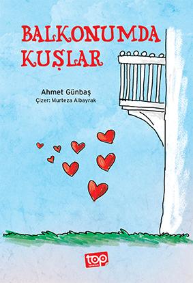 Balkonumda Kuşlar Ahmet Günbaş Resimleyen: Murteza Albayrak  Top Yayınları, 64 sayfa
