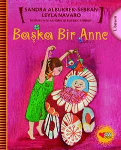 Başka Bir Anne  Leyla Navaro, Sandra Albukrek-Sebban Resimleyen: Sandra Albukrek-Sebban  Can Çocuk Yayınları 36 sayfa