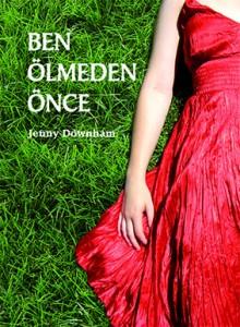 Ben Ölmeden Önce Jenny Downham Çeviren: Ebru Yalçın Tudem Yayınları, 368 sayfa