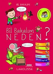 Bil Bakalım Neden? Larousse Çeviren: Şilan Evirgen Yapı Kredi Yayınları 110 sayfa