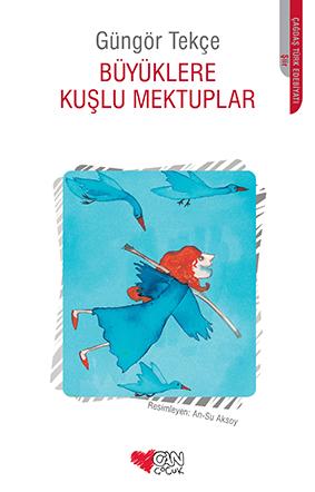 Büyüklere Kuşlu Mektuplar  Güngör Tekçe  Resimleyen: An-Su Aksoy  Can Çocuk Yayınları, 80 sayfa