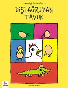 Dişi Ağrıyan Tavuk Bénédicte Guettier Çeviren: Gözde Zeynep Çaylı Almidilli Yayınları, 48 sayfa
