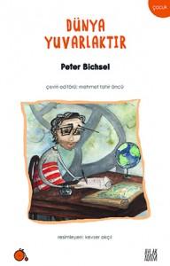 Dünya Yuvarlaktır Peter Bichsel Resimleyen: Kevser Akçıl  Çeviri: Kolektif Aylak Adam Yayınları, 73 sayfa