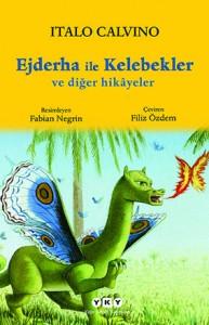 Ejderha ile Kelebekler ve Diğer Hikâyeler Italo Calvino Resimleyen: Fabian Negrin Çeviren: Filiz Özdem Yapı Kredi Yayınları, 96 sayfa