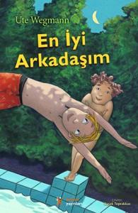 En İyi Arkadaşım  Ute Wegmann Resimleyen: Sabina Wilharm  Çeviren: Başak Toprakkaz  Kelime Yayınları, 176 sayfa