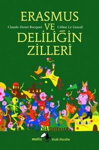 Erasmus ve Deliliğin Zilleri Claude-Henri Rocquet Resimleyen: Celine Le Gouail Çeviren: Ayşe Deniz Temiz Metis Yayınları, 64 sayfa