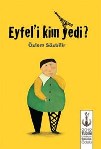 Eyfel'i Kim Yedi?  Özlem Sözbilir Resimleyen: Deniz Üçbaşaran  Tudem Yayınları, 104 sayfa