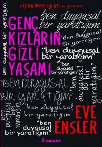 Genç Kızların Gizli Yaşamı Eve Ensler Çeviren: Aylin Yengin İnkılâp Kitabevi, 184 sayfa
