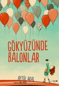 Gökyüzünde Balonlar Aytül Akal  Resimleyen: Anıl Tortop Redhouse Kidz Yayınları, 120 sayfa