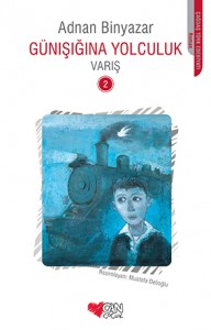 Günışığına Yolculuk – Varış Adnan Binyazar Resimleyen: Mustafa Delioğlu Can Çocuk Yayınları, 184 sayfa