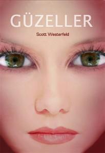 Güzeller  Scott Westerfeld Çeviren: Niran Elçi Delidolu Yayınları, 344 sayfa