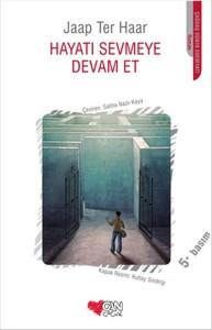 Hayatı Sevmeye Devam Et  Jaap Ter Haar  Çeviren: Saliha Nazlı Kaya  Can Çocuk Yayınları, 136 sayfa