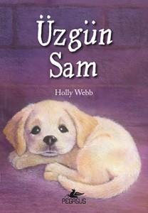 Üzgün Sam Holly Webb Resimleyen: Sophy Williams Çeviren: Zeynep Çamaş Pegasus Yayınları, 128 sayfa