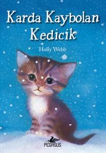 Karda Kaybolan Kedicik Holly Webb Resimleyen: Sophy Williams Çeviren: Zeynep Çamaş Pegasus Yayınları, 128 sayf