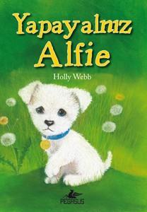 Yapayalnız Alfie Holly Webb Resimleyen: Sophy Williams Çeviren: Zeynep Çamaş Pegasus Yayınları, 128 sayfa
