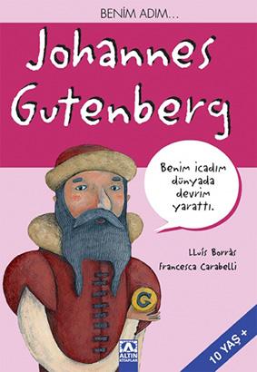 Benim Adım Johannes Gutenberg  Lluis Borras  Resimleyen: Francesca Carabelli  Çeviren: Hazal Gül  Altın Kitaplar, 64 sayfa