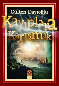 Kayıplara Karışmak  Gülten Dayıoğlu  Altın Kitaplar, 336 sayfa