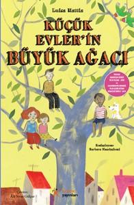 Küçük Evler'in Büyük Ağacı Luisa Mattia Resimleyen: Barbara Nascimbeni Çeviren: Âlâ Sivas Gülçur Kelime Yayınları, 160 sayfa