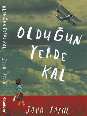 Olduğun Yerde Kal Johne Boyne  Çeviren: Arif Cem Ünver Tudem Yayınları, 256 sayfa