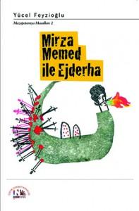Mirza Memed ile Ejderha Yücel Feyzioğlu Resimleyen: Saeed Ensafi Nesin Yayınevi, 152 sayfa