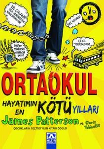Ortaokul-Hayatımın En Kötü Yılları James Patterson Resimleyen: Chris Tebbetss Çeviren: Petek Demir Altın Kitaplar, 272 sayfa