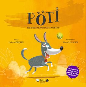 Pöti – Bir Barınak Köpeğinin Hikâyesi  Gökçe Gökçeer Resimleyen: Mustafa Gündem Redhouse Kidz Yayınları, 40 sayfa