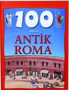 100 Adımda Antik Roma Fiona Macdonald Çeviren: Levent Türer Tudem Yayınları, 48 sayfa