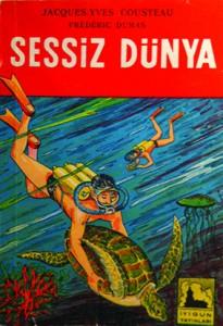 Sessiz Dünya Jacques-Yves Cousteau, Frédéric Dumas Çeviren: M. Doğan Özbay İyigün Yayınları, 208 sayfa Yayım yılı: 1967