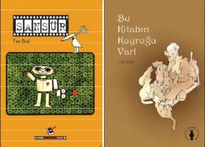 Sansür Yazan ve Resimleyen: Tan Oral Evrensel İlk Gençlik Kitaplığı, 72 sayfa Bu Kitabın Kuyruğu Var Yazan ve Resimleyen: Tan Oral Evrensel Çocuk Kitaplığı, 96 sayfa