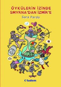 Öykülerin İzinde Smyrna'dan İzmir'e  Sara Pardo  Resimleyen: Mertcan Mertbilek  Tudem Yayınları, 89 sayfa