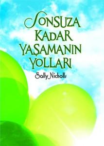 Sonsuza Kadar Yaşamanın Yolları Sally Nicholls  Çeviren: Nursel Yıldız Tudem Yayınları, 200 sayfa