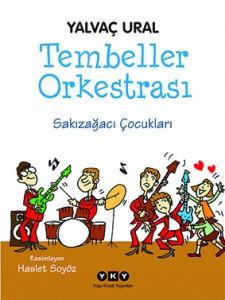 Tembeller Orkestrası Sakızağacı Çocukları Yalvaç Ural Resimleyen: Haslet Soyöz Yapı Kredi Yayınları, 120 sayfa