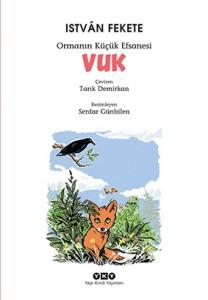 Vuk – Ormanın Küçük Efsanesi István Fekete Çeviren: Tarık Demirkan Resimleyen: Serdar Günbilen Yapı Kredi Yayınları, 189 sayfa