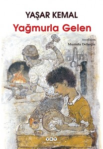Yağmurla Gelen Yaşar Kemal Resimleyen: Mustafa Delioğlu Yapı Kredi Yayınları, 82 sayfa
