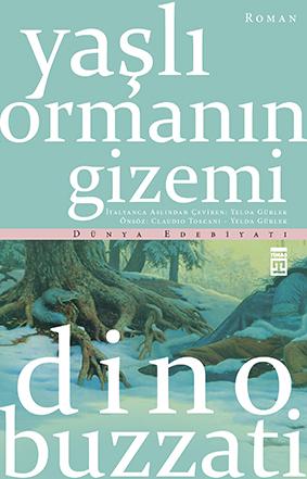 Yaşlı Ormanın Gizemi Dino Buzzati Çeviren: Yelda Gürlek Timaş Yayınları, 192 sayfa
